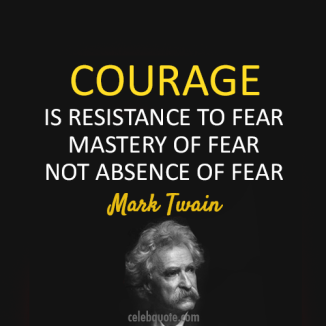 courage-is-resistance-to-fear-mastery-of-fear-not-absence-of-fear-mark-twain